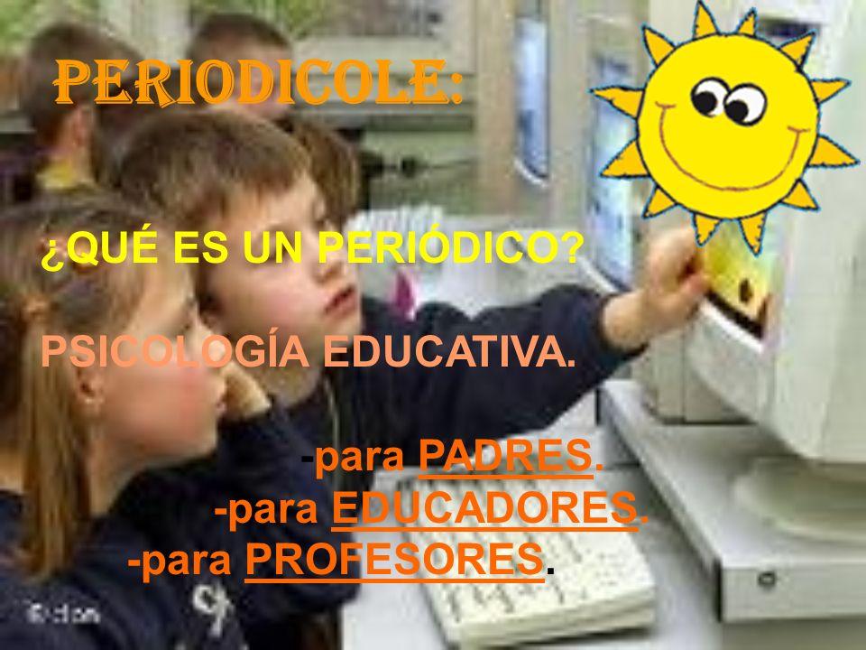 Periodicole: ¿QUÉ ES UN PERIÓDICO PSICOLOGÍA EDUCATIVA. -para PADRES.