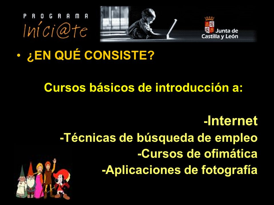¿EN QUÉ CONSISTE Cursos básicos de introducción a: -Internet. -Técnicas de búsqueda de empleo. -Cursos de ofimática.
