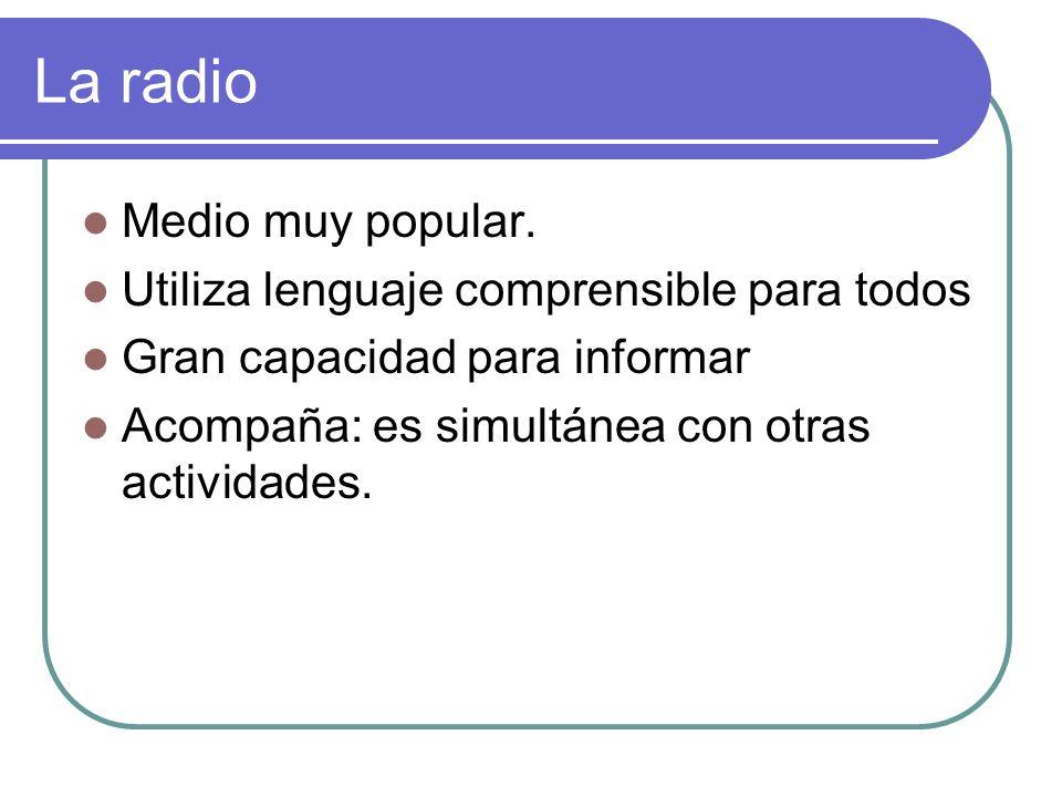 La radio Medio muy popular. Utiliza lenguaje comprensible para todos