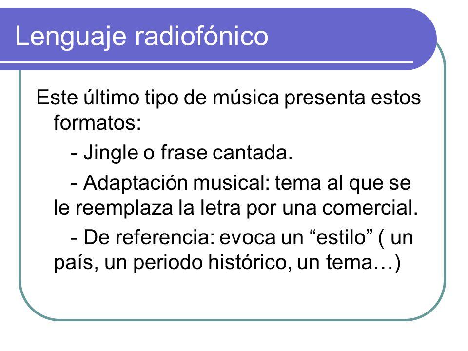 Lenguaje radiofónico Este último tipo de música presenta estos formatos: - Jingle o frase cantada.