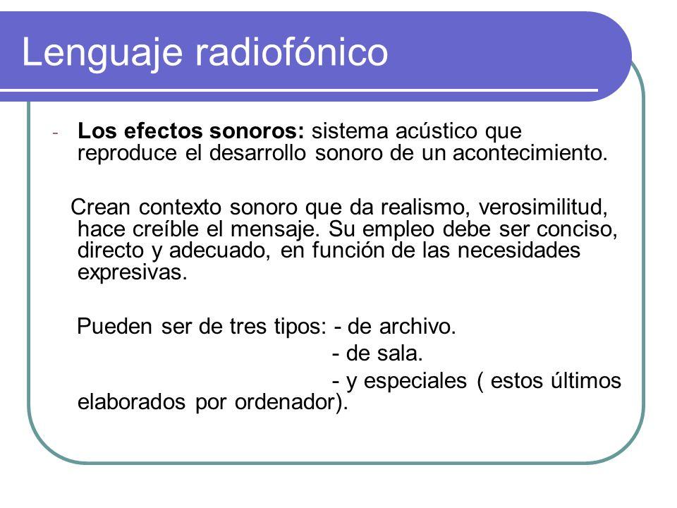 Lenguaje radiofónico Los efectos sonoros: sistema acústico que reproduce el desarrollo sonoro de un acontecimiento.