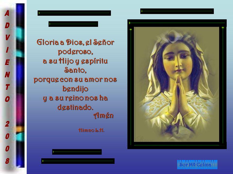 Gloria a Dios, el Señor poderoso, a su Hijo y espíritu Santo, porque con su amor nos bendijo y a su reino nos ha destinado.