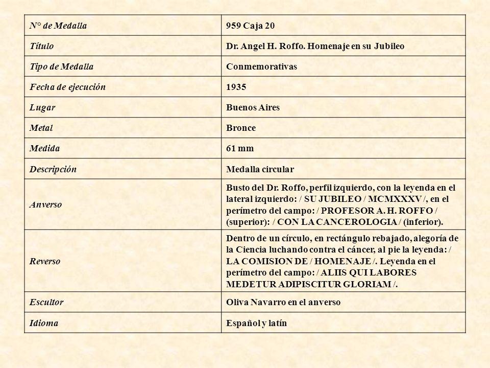 N° de Medalla 959 Caja 20. Título. Dr. Angel H. Roffo. Homenaje en su Jubileo. Tipo de Medalla. Conmemorativas.