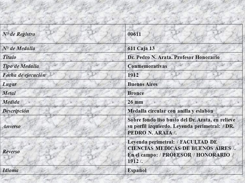 N° de Registro 00611. N° de Medalla. 611 Caja 13. Título. Dr. Pedro N. Arata. Profesor Honorario.