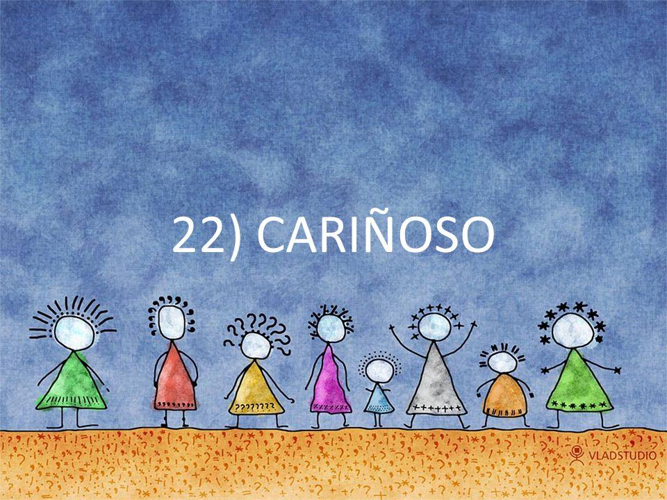 22) CARIÑOSO