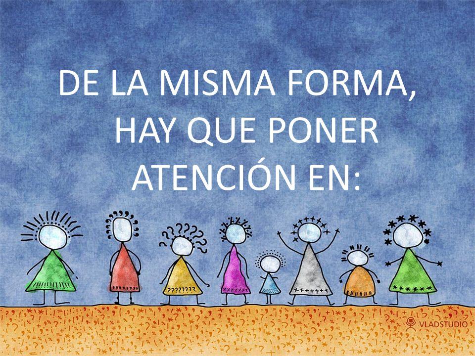 DE LA MISMA FORMA, HAY QUE PONER ATENCIÓN EN: