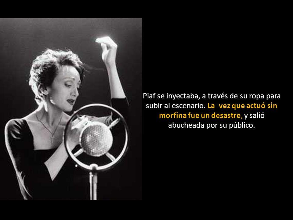 Piaf se inyectaba, a través de su ropa para subir al escenario