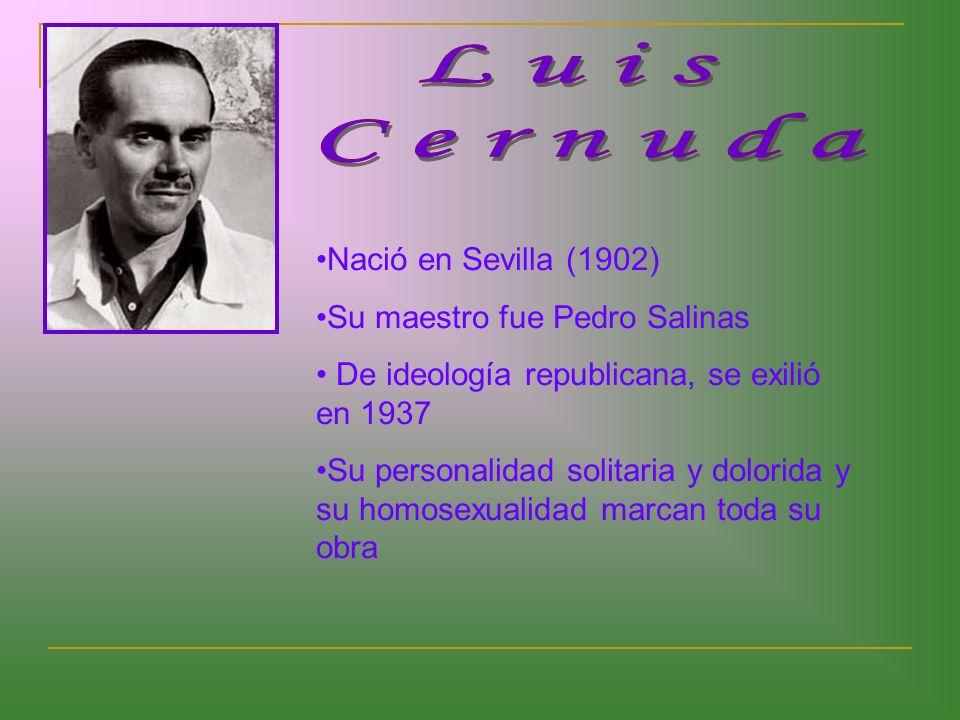 Luis Cernuda Nació en Sevilla (1902) Su maestro fue Pedro Salinas