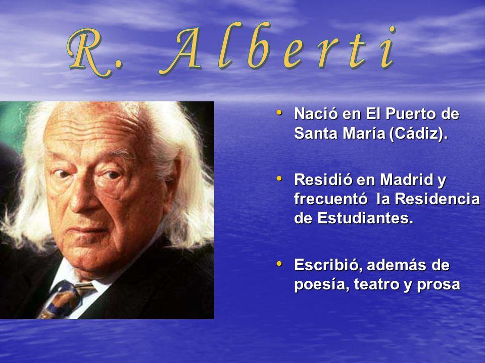 R. Alberti Nació en El Puerto de Santa María (Cádiz).
