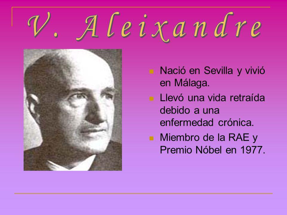 V. Aleixandre Nació en Sevilla y vivió en Málaga.