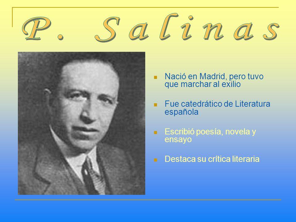 P. Salinas Nació en Madrid, pero tuvo que marchar al exilio