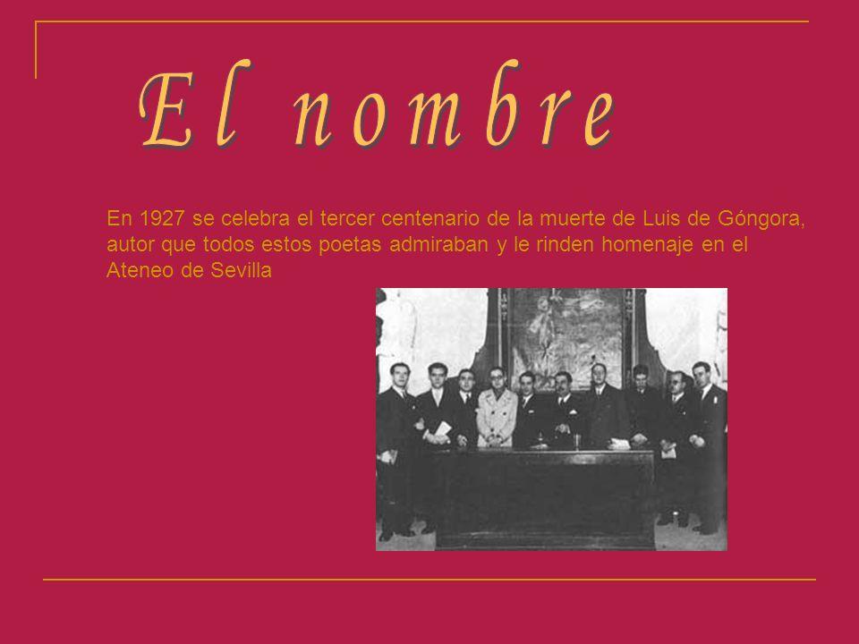 El nombre En 1927 se celebra el tercer centenario de la muerte de Luis de Góngora, autor que todos estos poetas admiraban y le rinden homenaje en el.