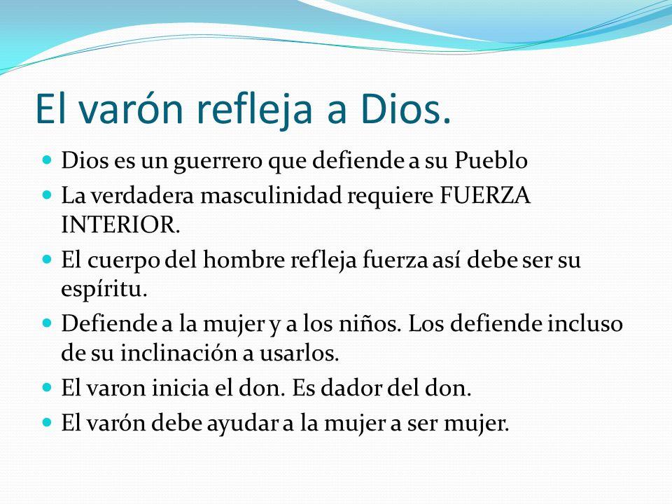 El varón refleja a Dios. Dios es un guerrero que defiende a su Pueblo