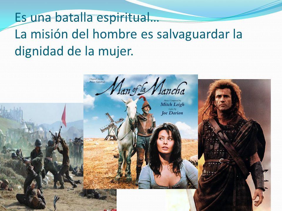 Es una batalla espiritual… La misión del hombre es salvaguardar la dignidad de la mujer.
