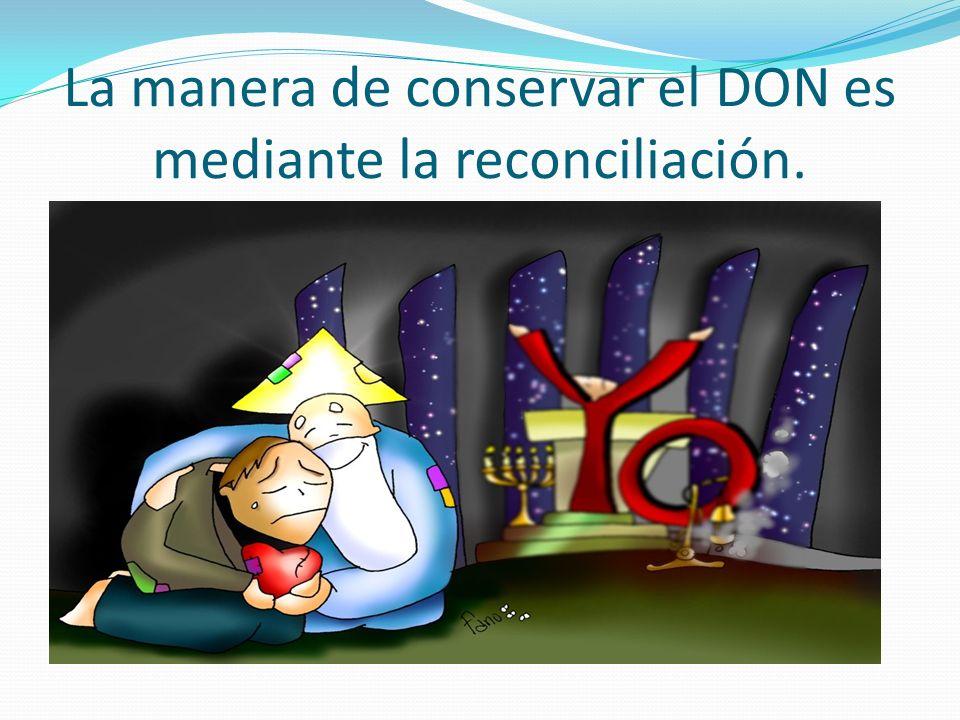 La manera de conservar el DON es mediante la reconciliación.