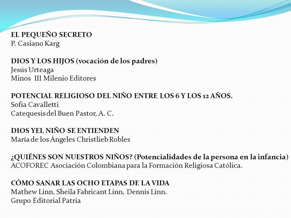 EL PEQUEÑO SECRETO P. Casiano Karg. DIOS Y LOS HIJOS (vocación de los padres) Jesús Urteaga. Minos III Milenio Editores.