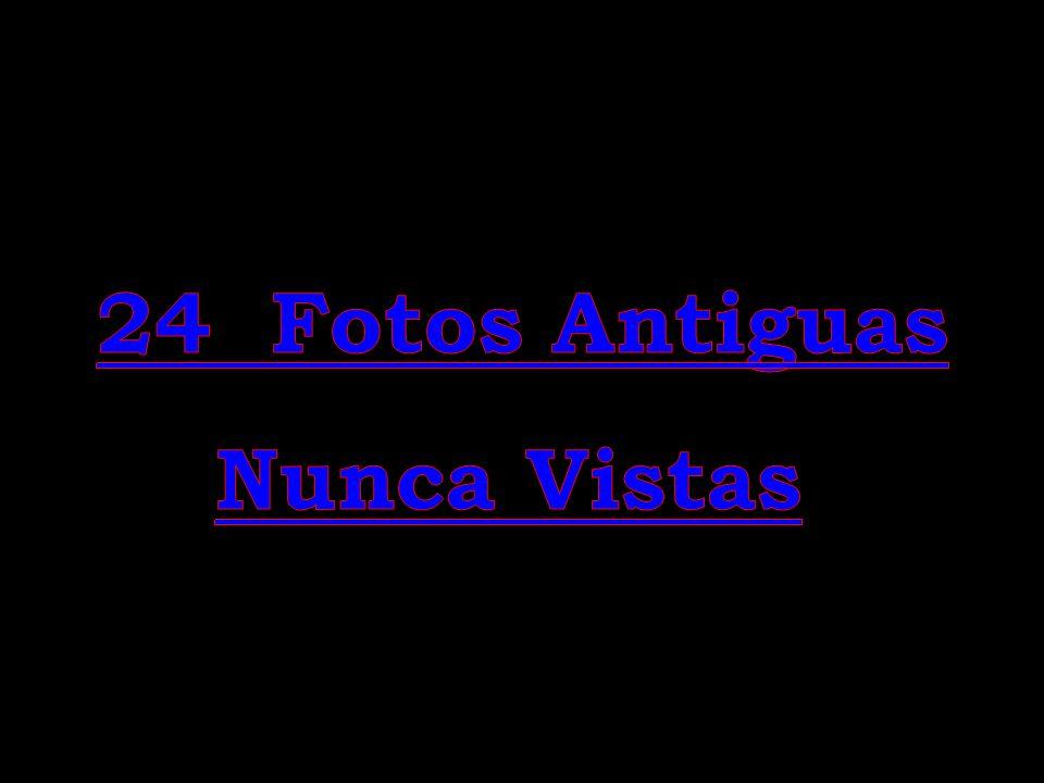 24 Fotos Antiguas Nunca Vistas