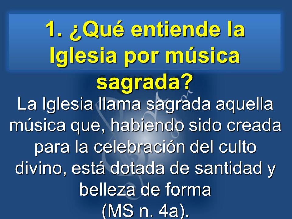 1. ¿Qué entiende la Iglesia por música sagrada