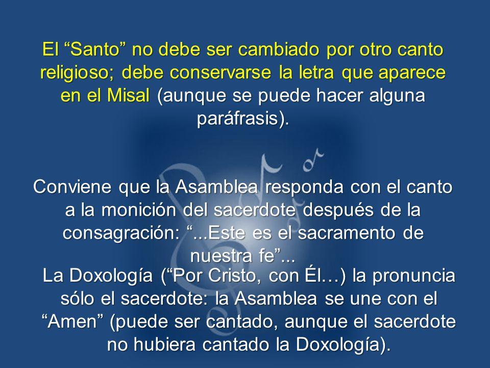 El Santo no debe ser cambiado por otro canto religioso; debe conservarse la letra que aparece en el Misal (aunque se puede hacer alguna paráfrasis).