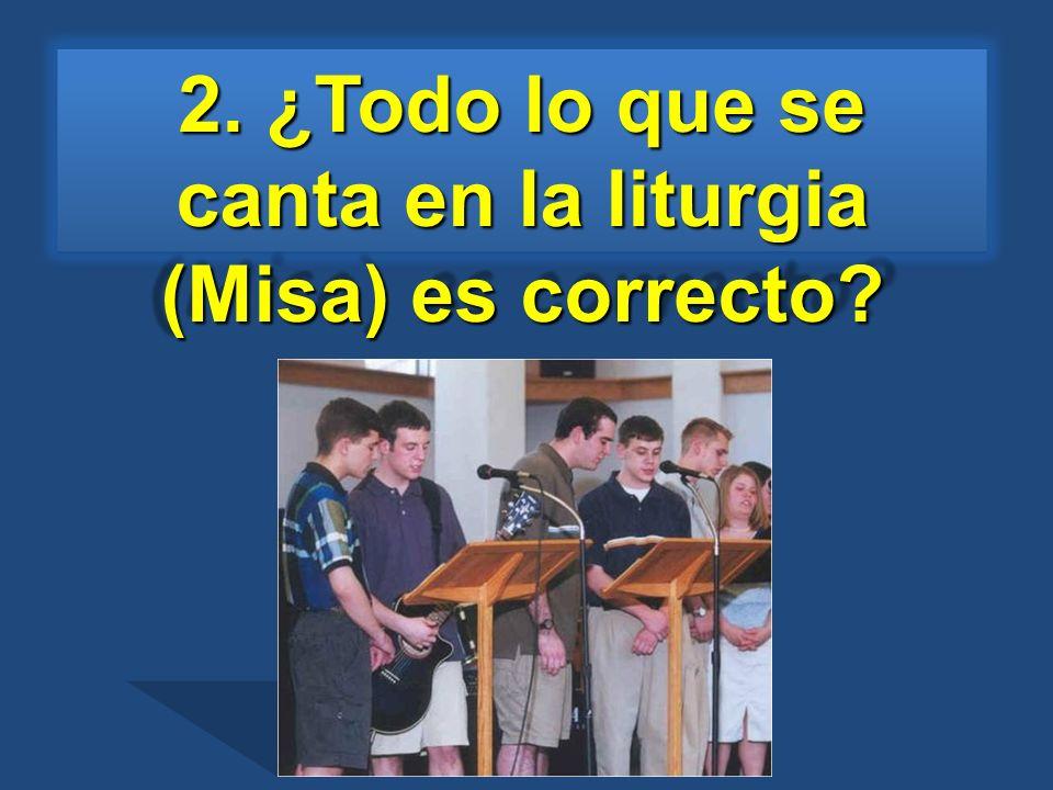 2. ¿Todo lo que se canta en la liturgia (Misa) es correcto