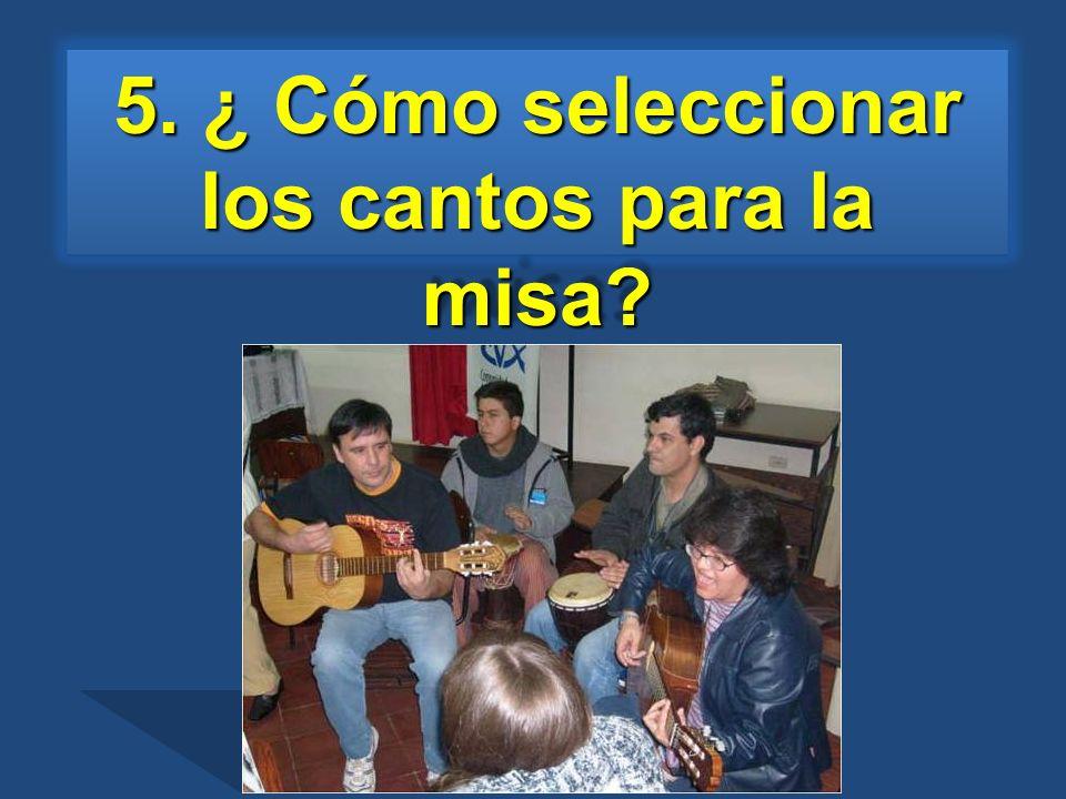 5. ¿ Cómo seleccionar los cantos para la misa