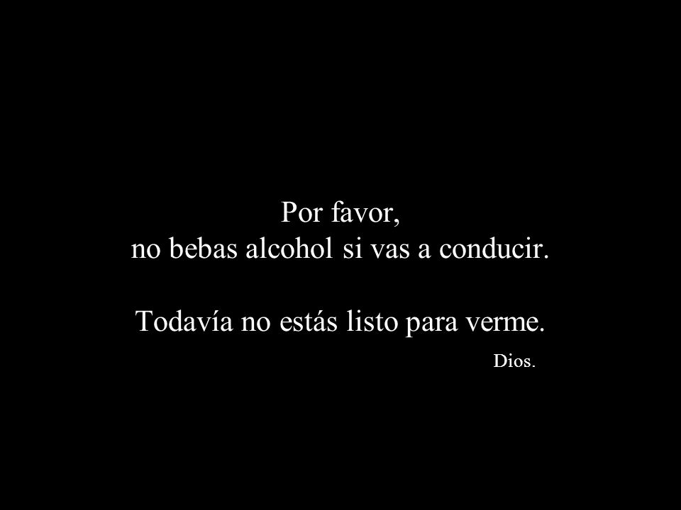 Por favor, no bebas alcohol si vas a conducir