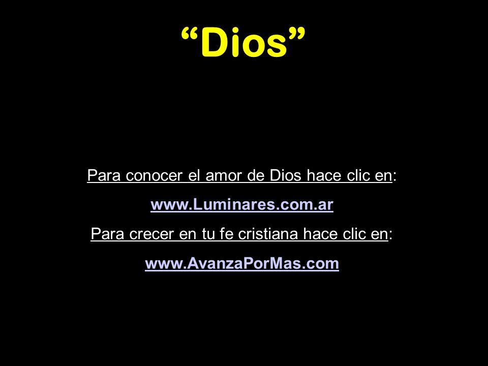 Dios Para conocer el amor de Dios hace clic en: www.Luminares.com.ar