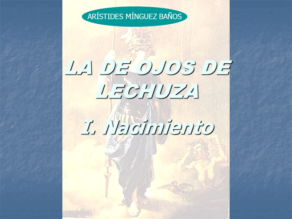 LA DE OJOS DE LECHUZA I. Nacimiento