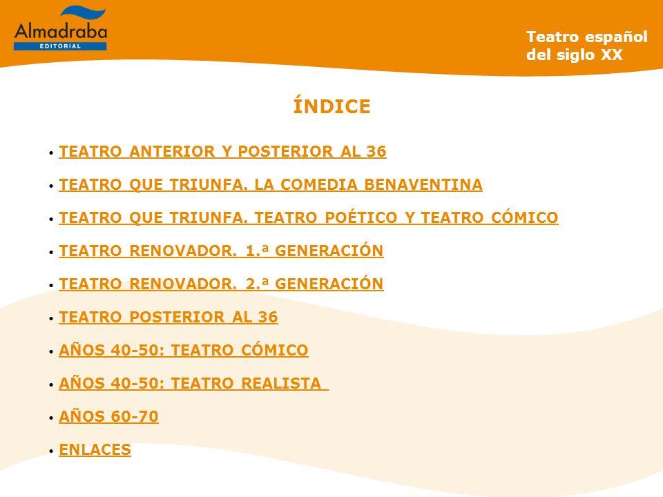ÍNDICE Teatro español del siglo XX TEATRO ANTERIOR Y POSTERIOR AL 36