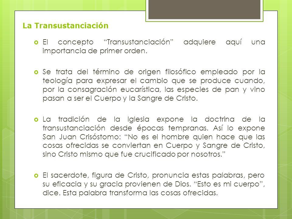 La Transustanciación El concepto Transustanciación adquiere aquí una importancia de primer orden.