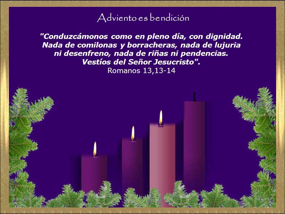 Adviento es bendición Conduzcámonos como en pleno día, con dignidad.