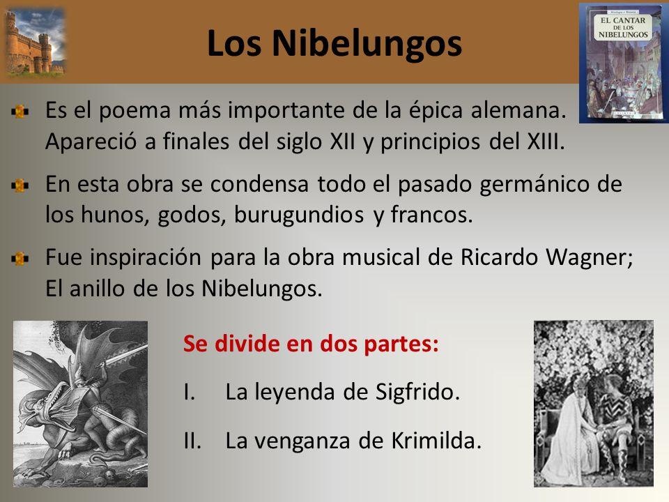 Los Nibelungos Es el poema más importante de la épica alemana. Apareció a finales del siglo XII y principios del XIII.