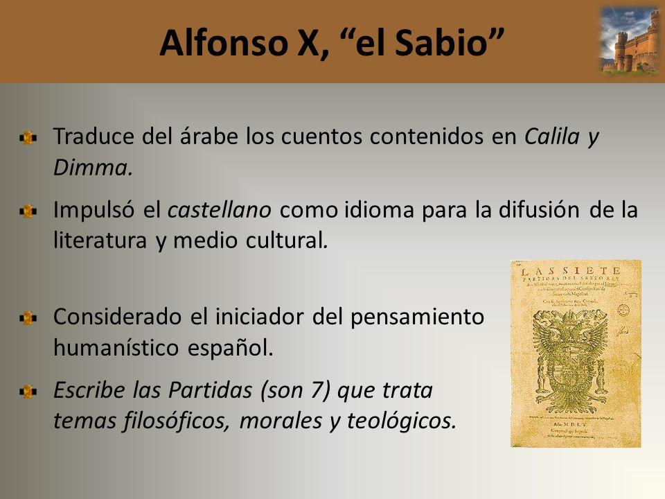 Alfonso X, el Sabio Traduce del árabe los cuentos contenidos en Calila y Dimma.