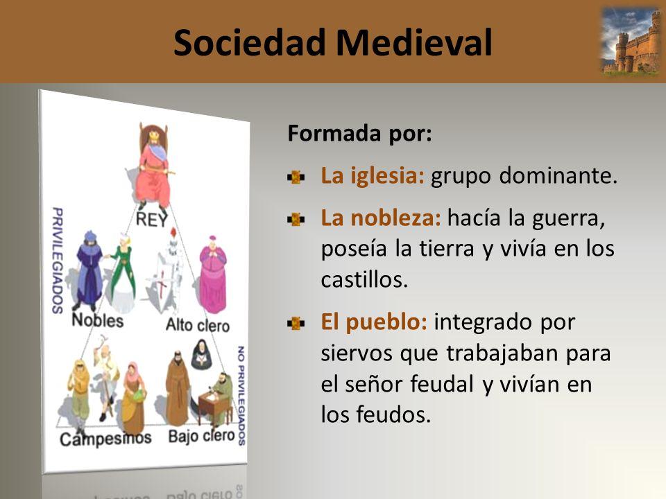 Sociedad Medieval Formada por: La iglesia: grupo dominante.