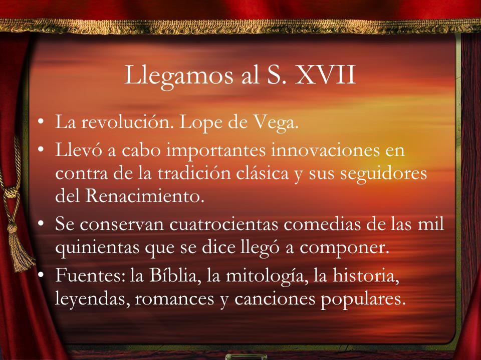 Llegamos al S. XVII La revolución. Lope de Vega.
