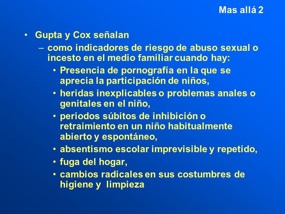 Mas allá 2 Gupta y Cox señalan. como indicadores de riesgo de abuso sexual o incesto en el medio familiar cuando hay: