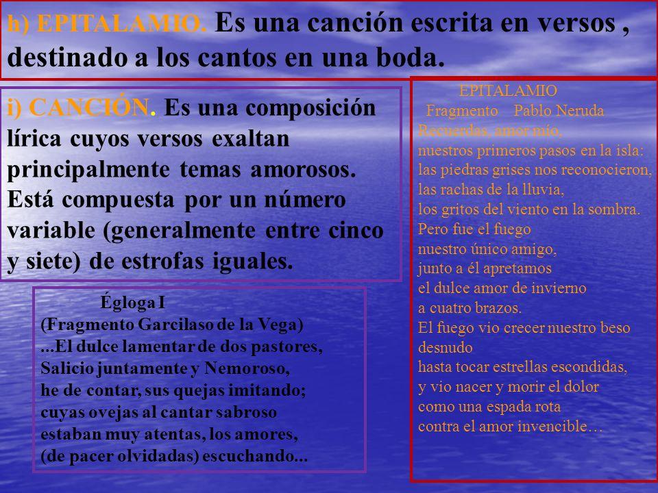 h) EPITALAMIO. Es una canción escrita en versos , destinado a los cantos en una boda.