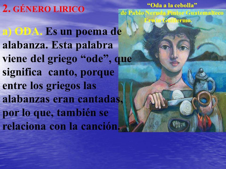 2. GÉNERO LIRICO Oda a la cebolla de Pablo Neruda Pintor Guatemalteco. Erwin Guillermo.
