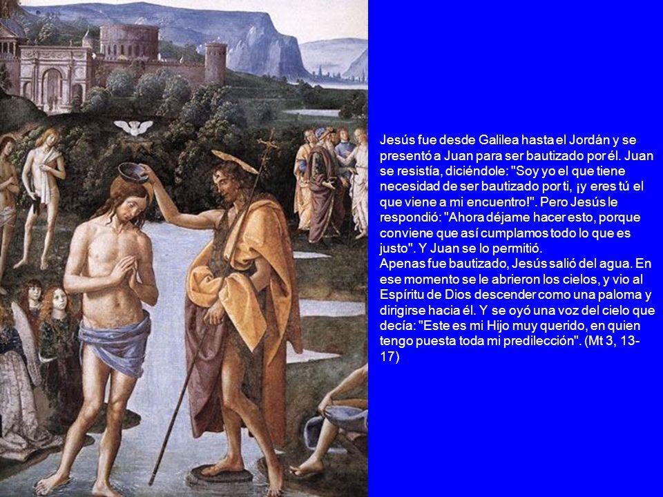 Jesús fue desde Galilea hasta el Jordán y se presentó a Juan para ser bautizado por él. Juan se resistía, diciéndole: Soy yo el que tiene necesidad de ser bautizado por ti, ¡y eres tú el que viene a mi encuentro! . Pero Jesús le respondió: Ahora déjame hacer esto, porque conviene que así cumplamos todo lo que es justo . Y Juan se lo permitió.