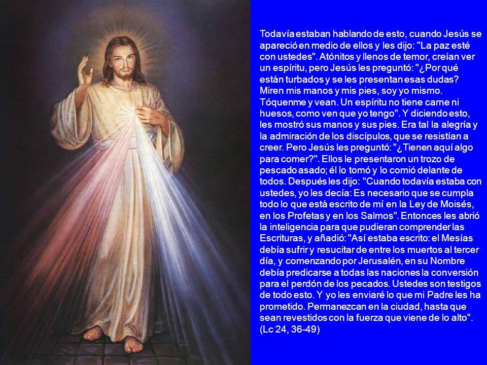 Todavía estaban hablando de esto, cuando Jesús se apareció en medio de ellos y les dijo: La paz esté con ustedes .