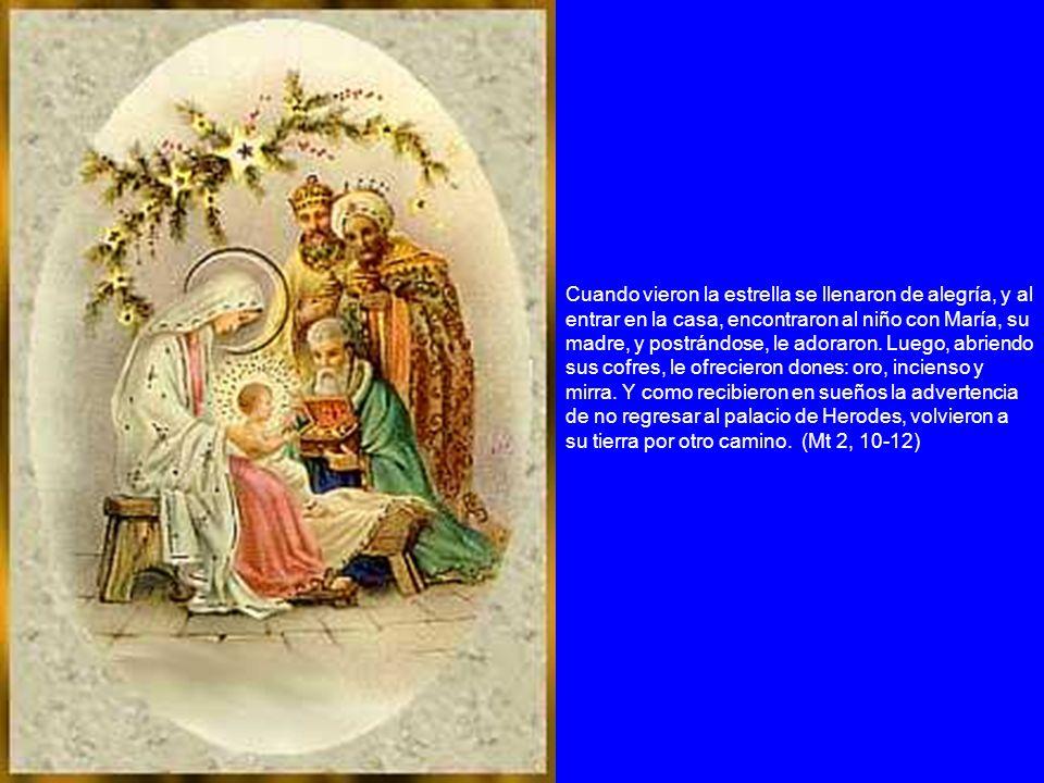 Cuando vieron la estrella se llenaron de alegría, y al entrar en la casa, encontraron al niño con María, su madre, y postrándose, le adoraron.
