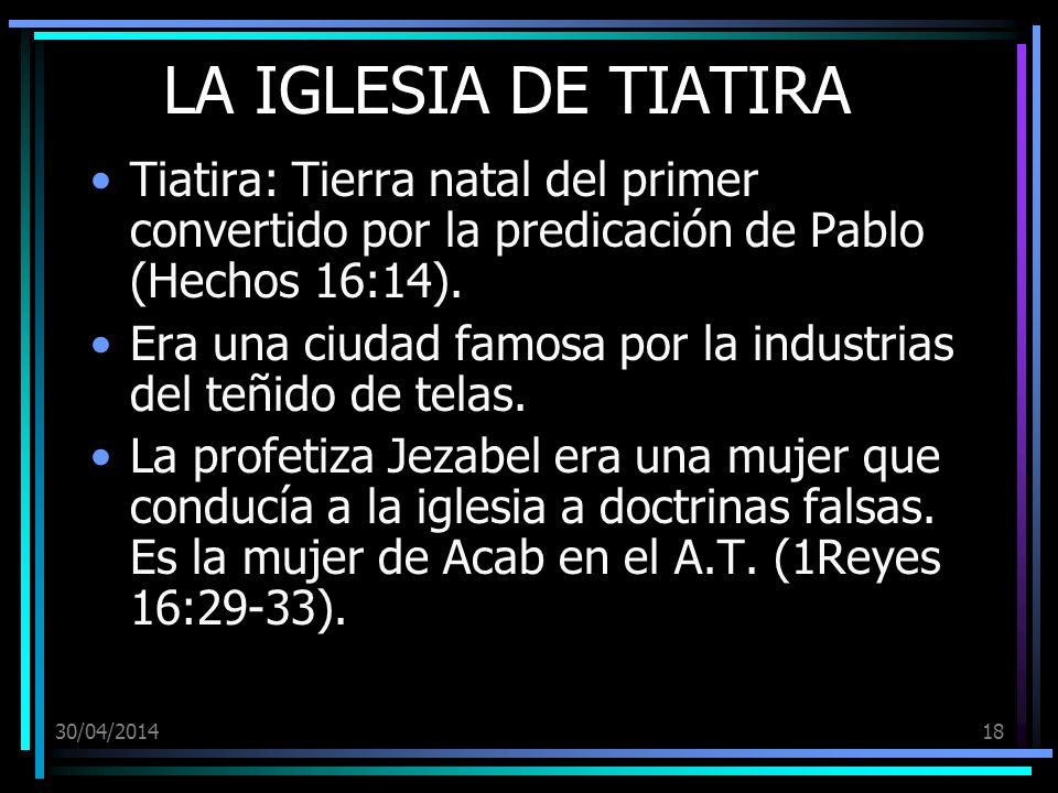 LA IGLESIA DE TIATIRA Tiatira: Tierra natal del primer convertido por la predicación de Pablo (Hechos 16:14).