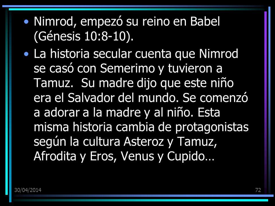 Nimrod, empezó su reino en Babel (Génesis 10:8-10).