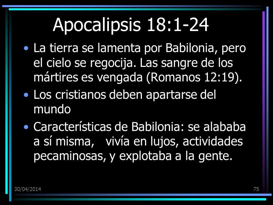 Apocalipsis 18:1-24 La tierra se lamenta por Babilonia, pero el cielo se regocija. Las sangre de los mártires es vengada (Romanos 12:19).