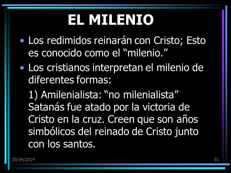 EL MILENIO Los redimidos reinarán con Cristo; Esto es conocido como el milenio. Los cristianos interpretan el milenio de diferentes formas: