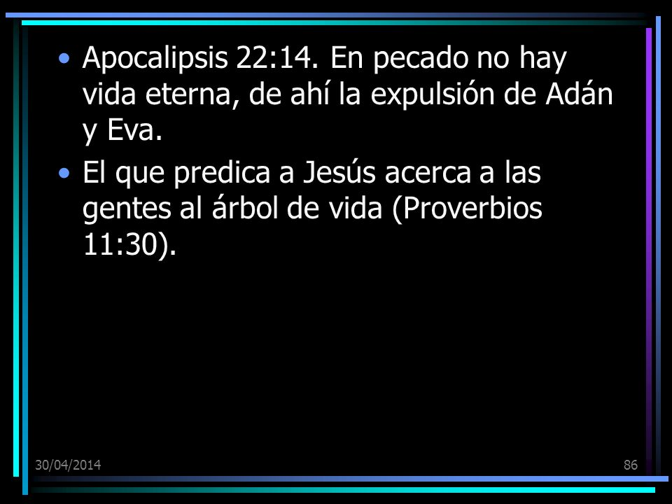 Apocalipsis 22:14. En pecado no hay vida eterna, de ahí la expulsión de Adán y Eva.