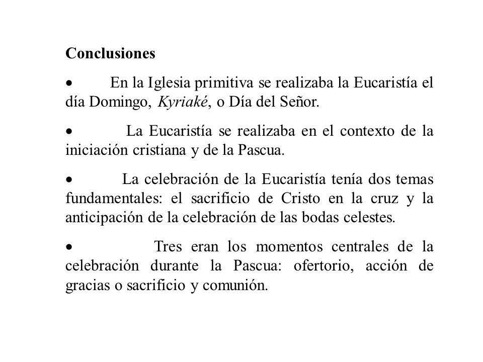 Conclusiones · En la Iglesia primitiva se realizaba la Eucaristía el día Domingo, Kyriaké, o Día del Señor.