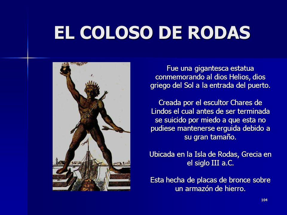 EL COLOSO DE RODAS Fue una gigantesca estatua conmemorando al dios Helios, dios griego del Sol a la entrada del puerto.