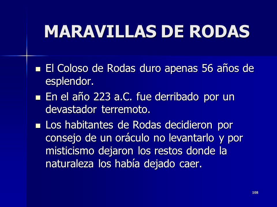 MARAVILLAS DE RODAS El Coloso de Rodas duro apenas 56 años de esplendor. En el año 223 a.C. fue derribado por un devastador terremoto.