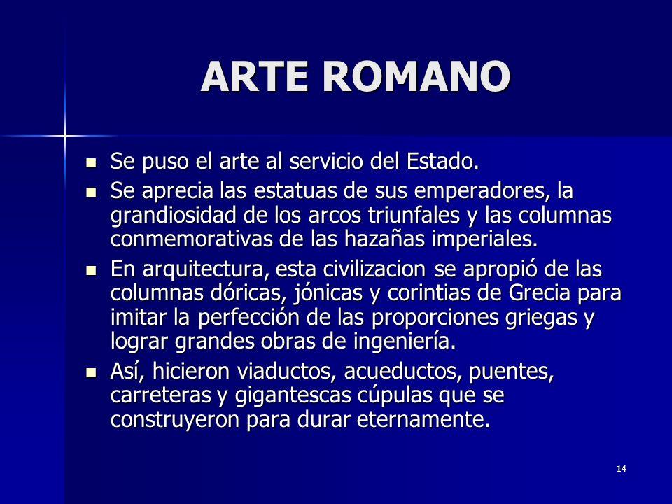 ARTE ROMANO Se puso el arte al servicio del Estado.